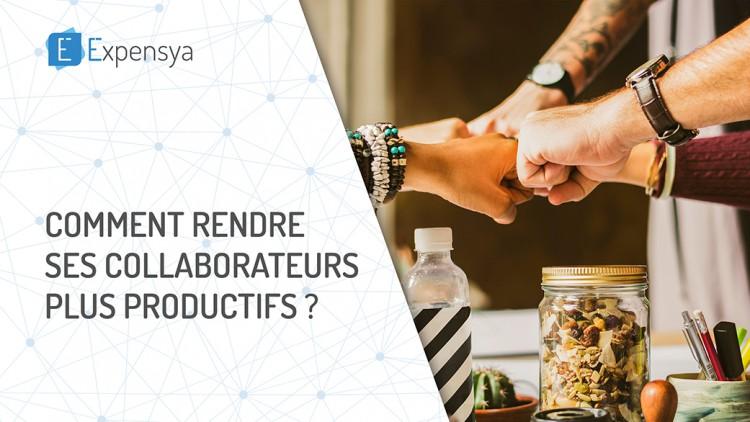 Comment rendre ses collaborateurs plus productifs?